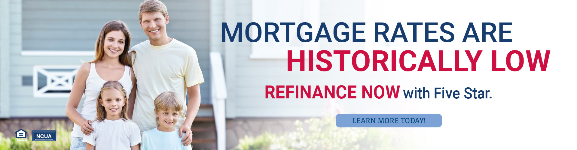 Mortgage rates are historically low.